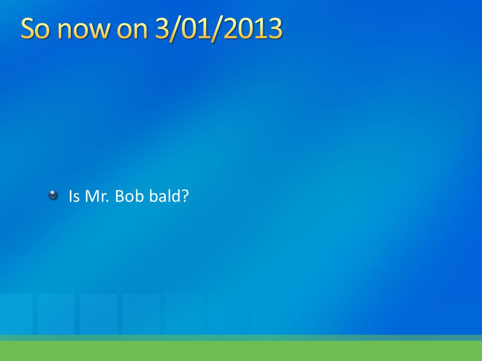 Is Mr. Bob bald?