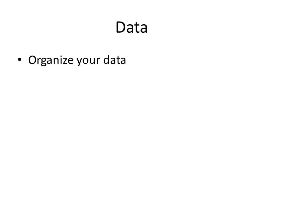 Data Organize your data
