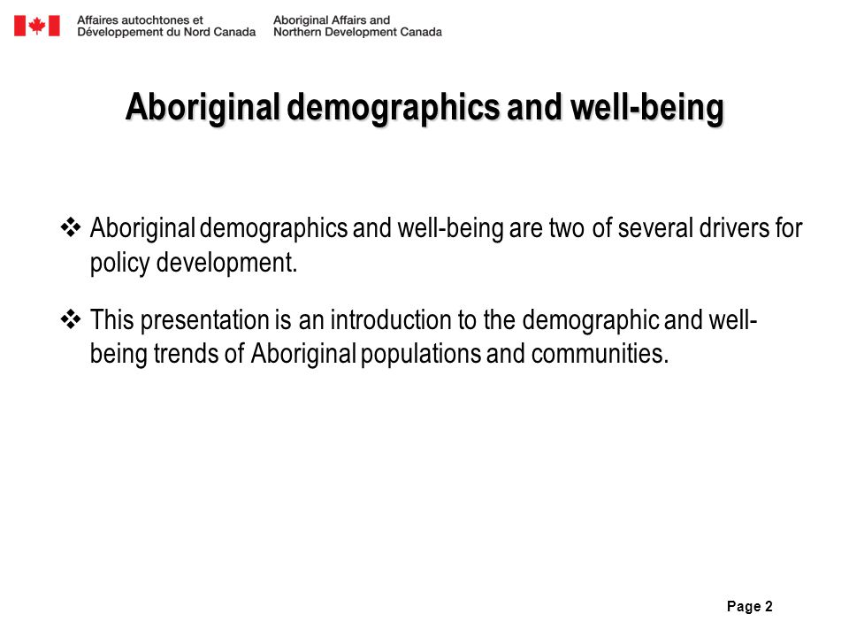 Page 2 Aboriginal demographics and well-being  Aboriginal demographics and well-being are two of several drivers for policy development.  This prese