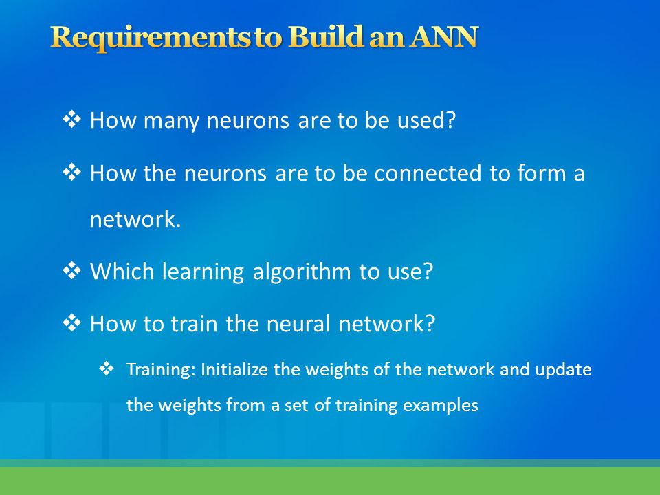  How many neurons are to be used.  How the neurons are to be connected to form a network.