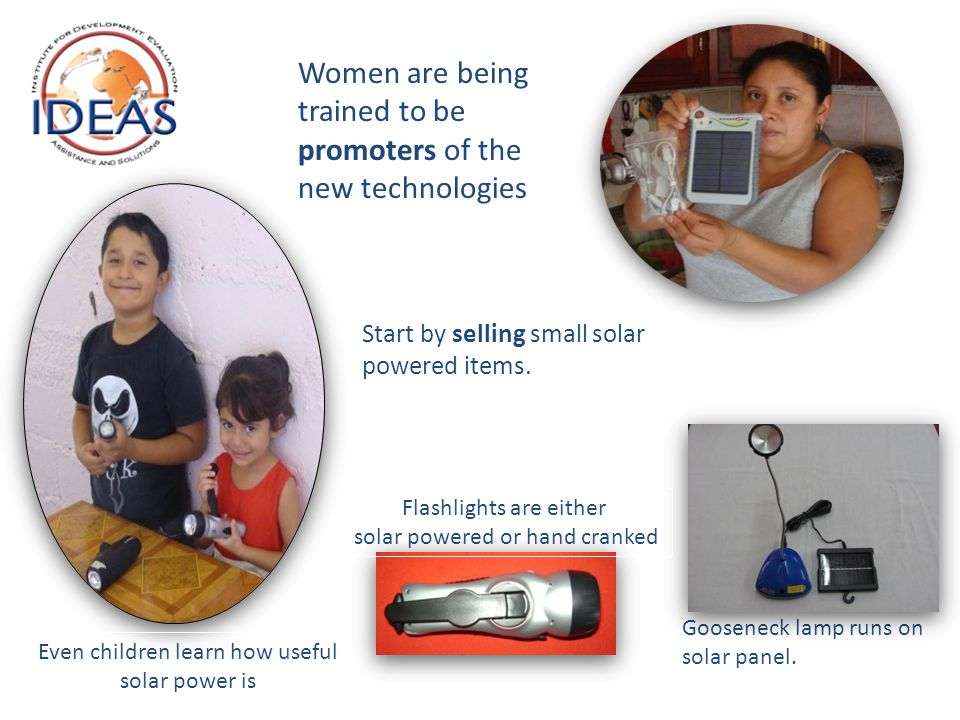 Women are being trained to be promoters of the new technologies Start by selling small solar powered items.