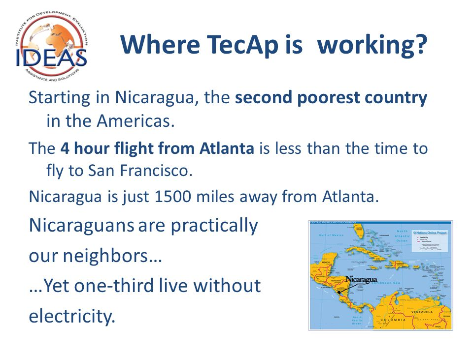 Where TecAp is working. Starting in Nicaragua, the second poorest country in the Americas.