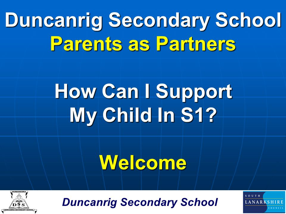 Duncanrig Secondary School Parents as Partners How Can I Support My Child In S1? Welcome