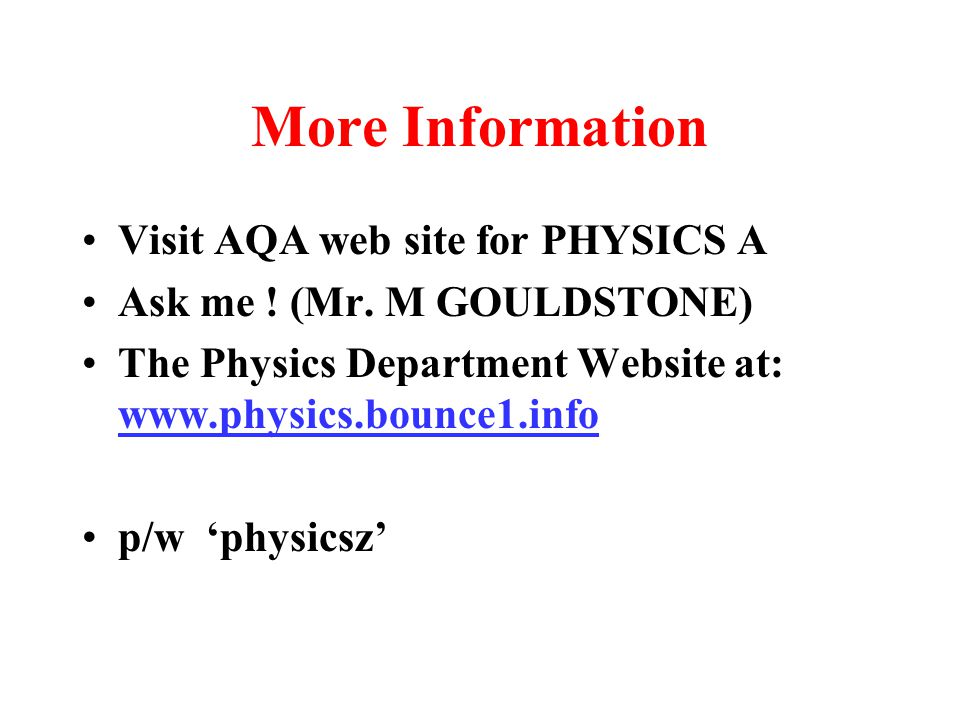 More Information Visit AQA web site for PHYSICS A Ask me .
