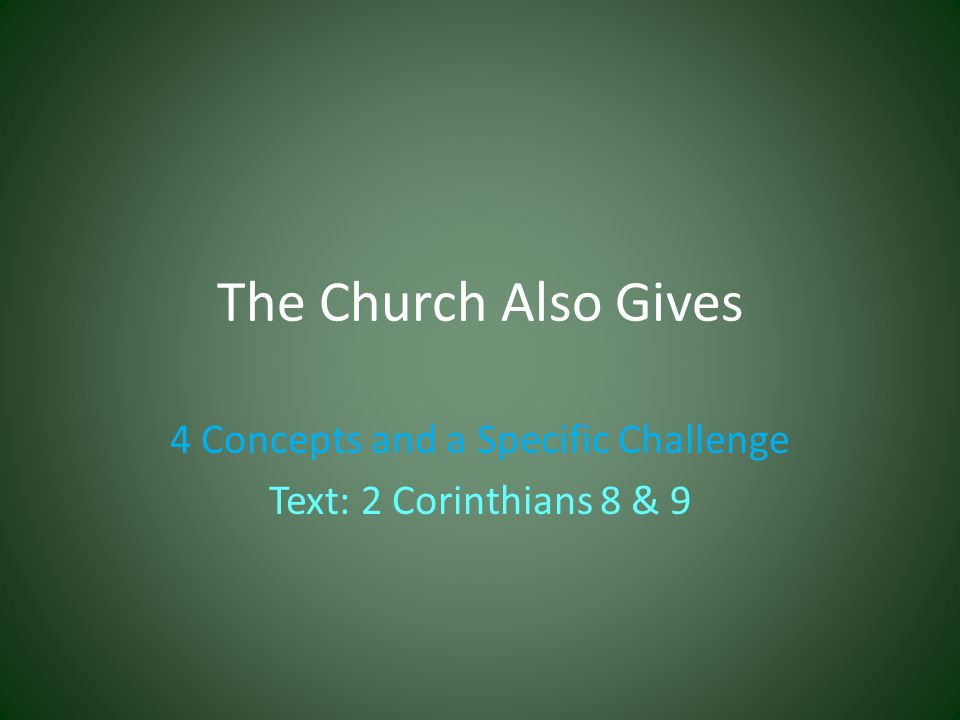 Why the Church Gave Concept 1 2 Corinthians 8:19 The gift which is administered...