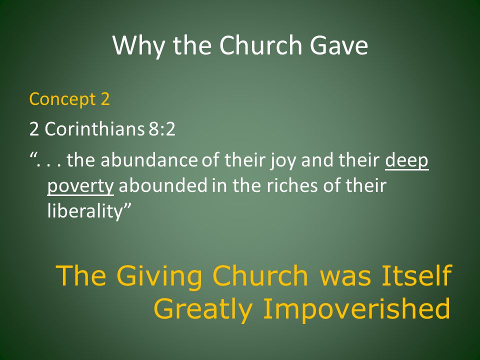 Why the Church Gave Concept 3 Individuals will give, Romans 12:13 Churches give too, Philippians 4:15-17, when there is a need.