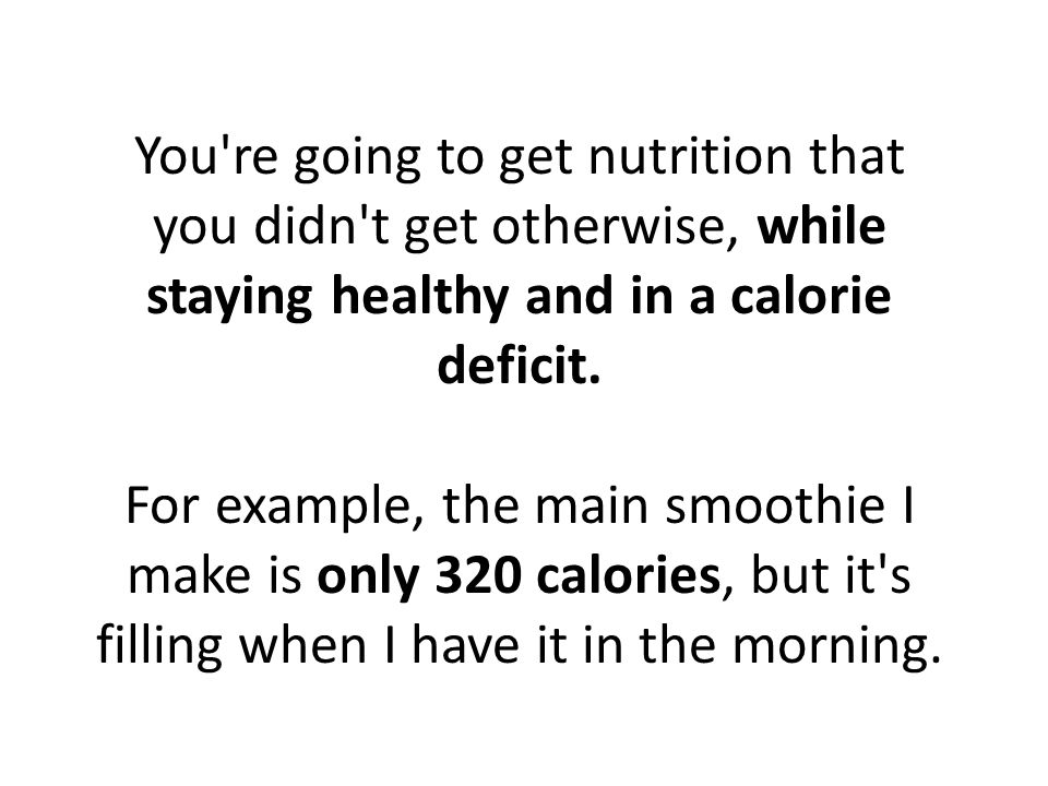 You re going to get nutrition that you didn t get otherwise, while staying healthy and in a calorie deficit.