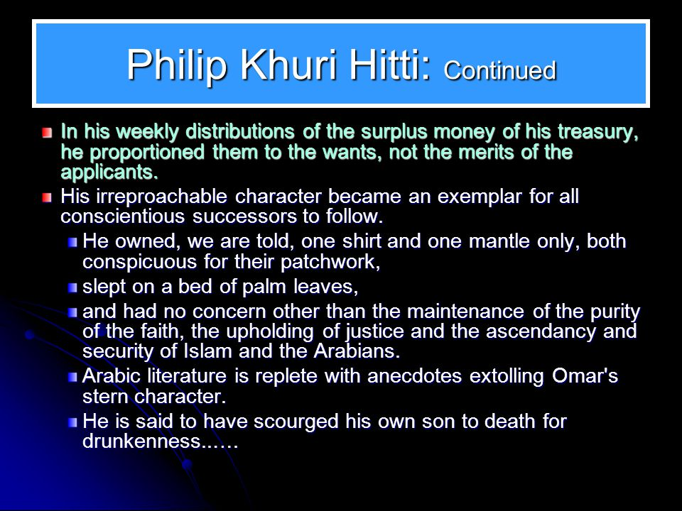 Philip Khuri Hitti: Continued Omar endeavored incessantly to impress the merit and policy of the same in his letters to his generals.