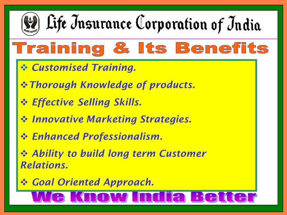  Customised Training.  Thorough Knowledge of products.