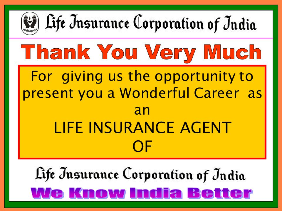 For giving us the opportunity to present you a Wonderful Career as an LIFE INSURANCE AGENT OF