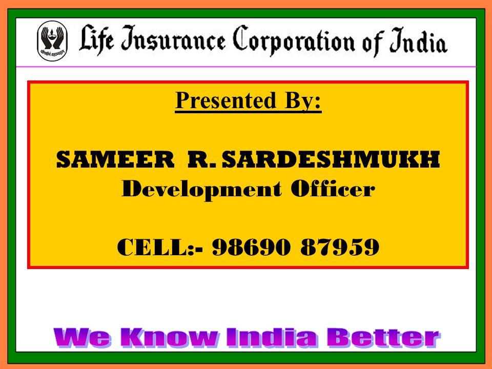 Presented By: SAMEER R. SARDESHMUKH Development Officer CELL:- 98690 87959