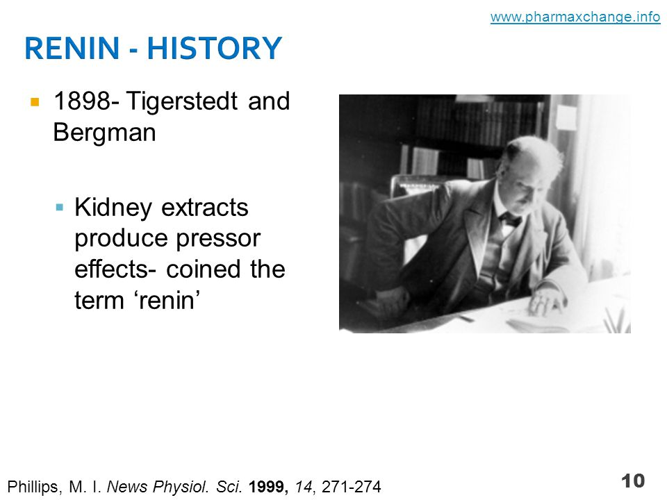  1898- Tigerstedt and Bergman  Kidney extracts produce pressor effects- coined the term 'renin' 10 Phillips, M.