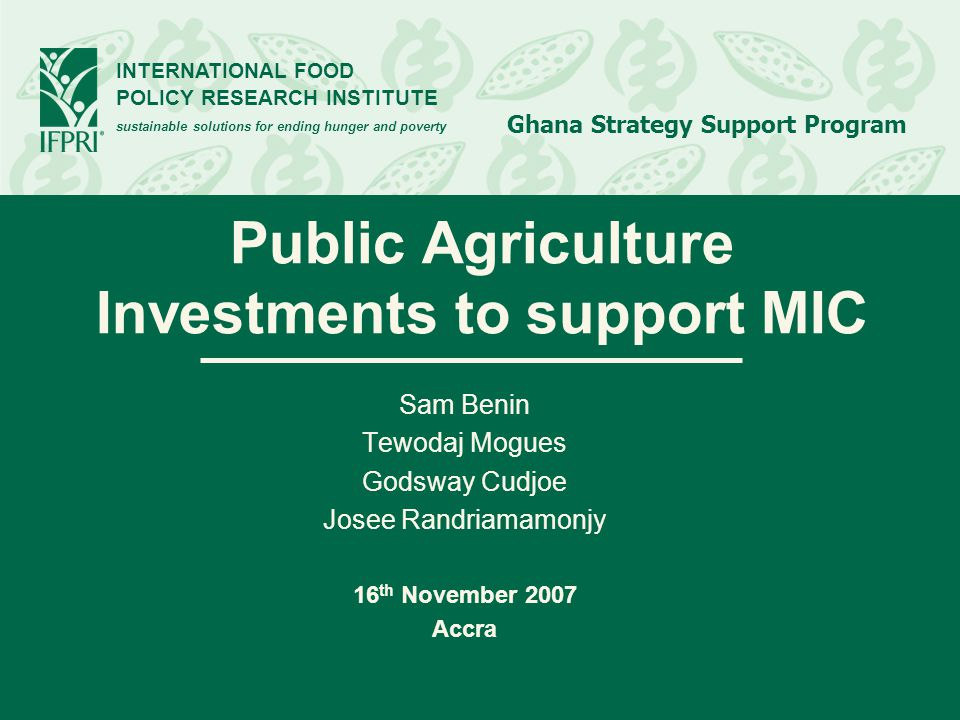 Ghana Strategy Support Program INTERNATIONAL FOOD POLICY RESEARCH INSTITUTE Page 12 10% budget allocation to agriculture examples from other countries Source: AU 2007