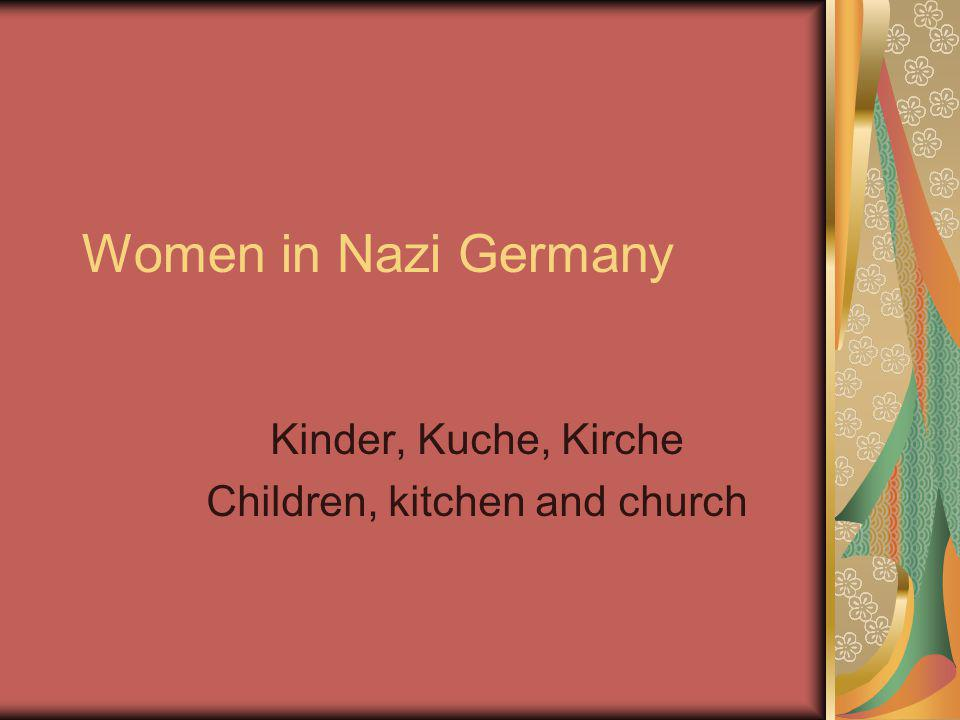 Women in Nazi Germany Kinder, Kuche, Kirche Children, kitchen and church