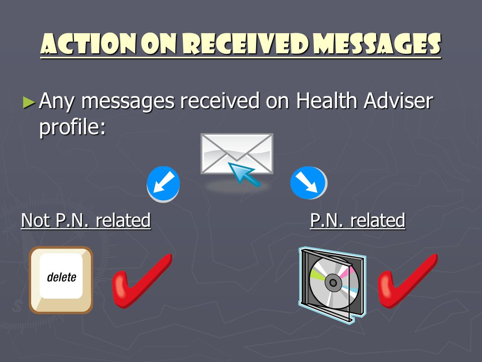 Action on Received Messages ► Any messages received on Health Adviser profile: Not P.N. related P.N. related