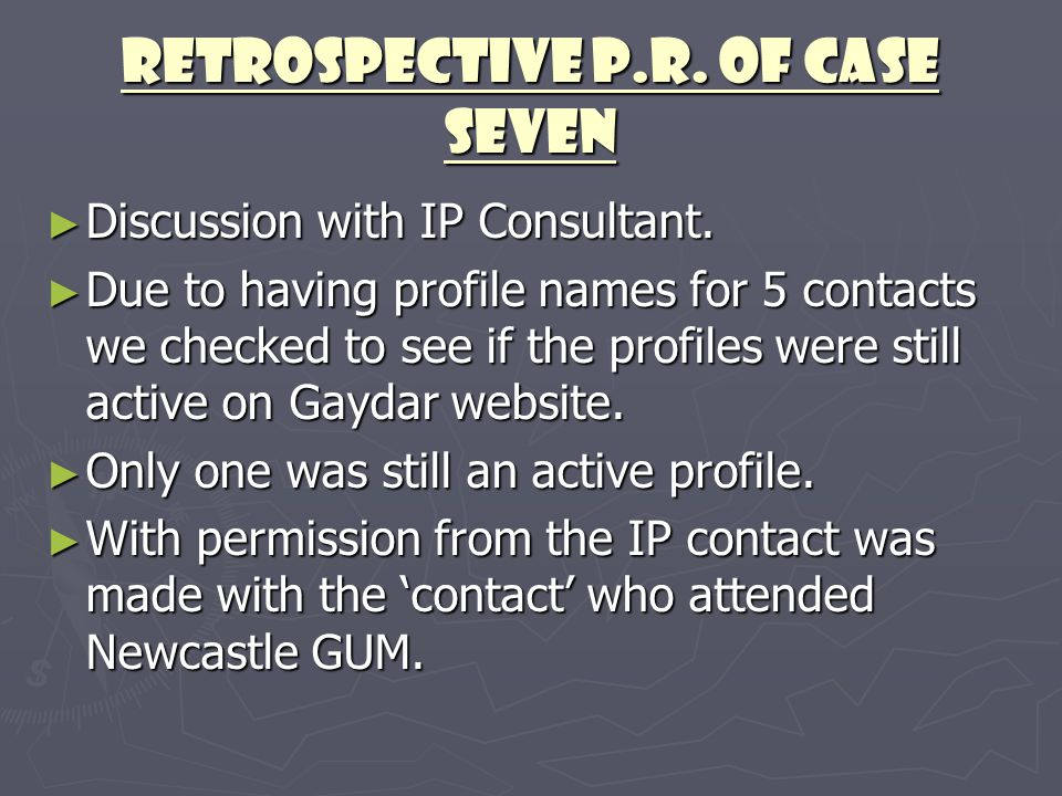 Retrospective P.R. of Case Seven ► Discussion with IP Consultant. ► Due to having profile names for 5 contacts we checked to see if the profiles were