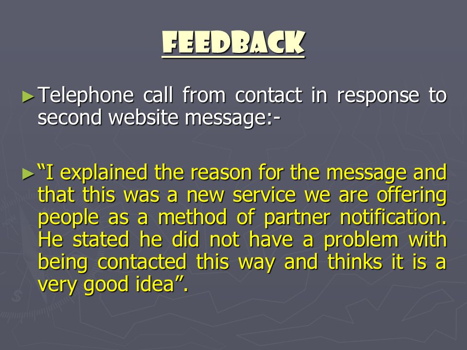 "Feedback ► Telephone call from contact in response to second website message:- ► ""I explained the reason for the message and that this was a new servi"