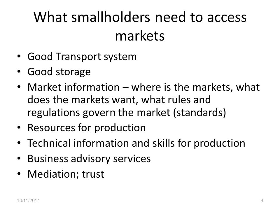 Including Smallholders on the platform Private sector participation as: Commodity Brokers Warehouse operators and collateral managers at the regional level starting with grains Well-organised delivery systems Ultimate is for a commodity exchange 10/11/201415