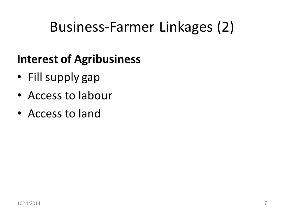 Business-Farmer Linkages (2) Interest of Agribusiness Fill supply gap Access to labour Access to land 10/11/20147