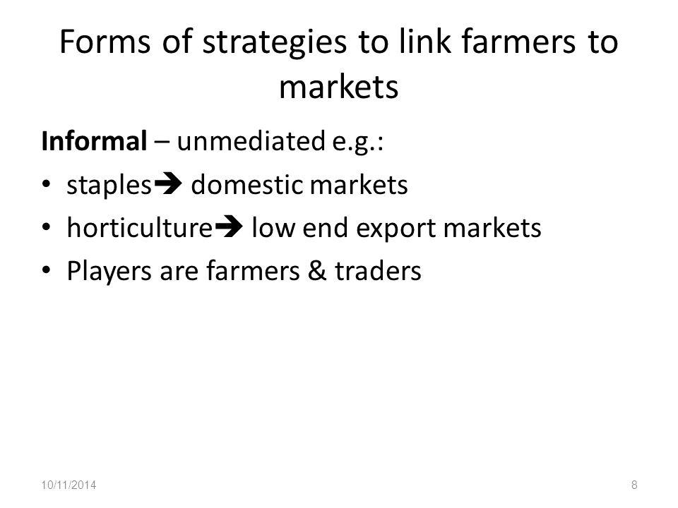 Formal linkages…  Short-term (seasonal) partnerships: ◦ Processor/trader/exporter and farmers negotiate terms at beginning of each season (e.g.