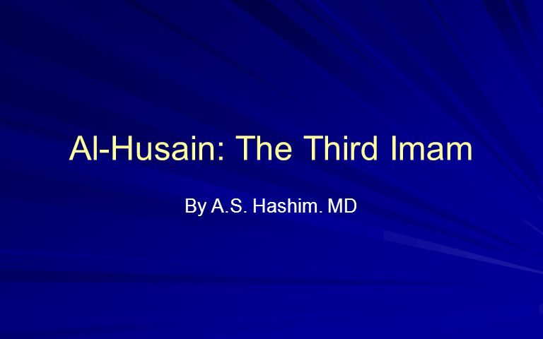 Al-Husain: The Third Imam By A.S. Hashim. MD