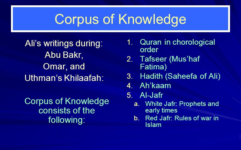 Corpus of Knowledge Ali's writings during: Abu Bakr, Omar, and Uthman's Khilaafah: Corpus of Knowledge consists of the following: 1.