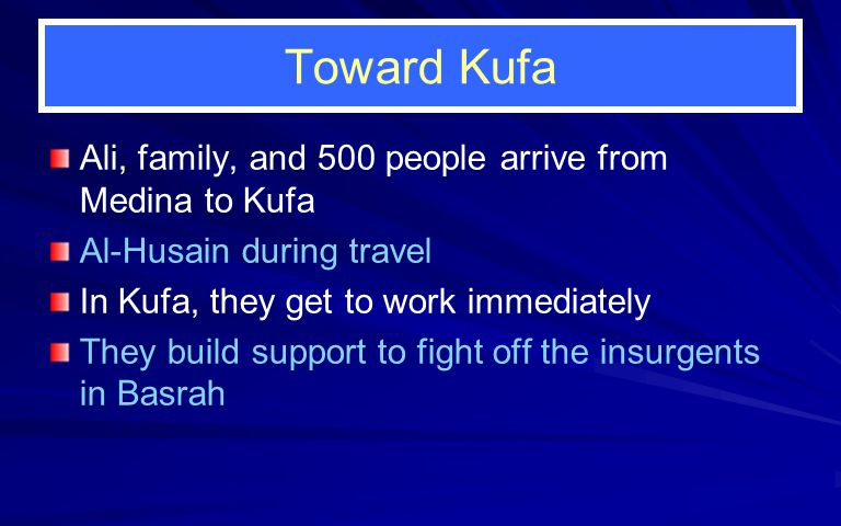 Toward Kufa Ali, family, and 500 people arrive from Medina to Kufa Al-Husain during travel In Kufa, they get to work immediately They build support to