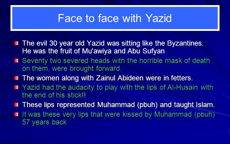Face to face with Yazid The evil 30 year old Yazid was sitting like the Byzantines.