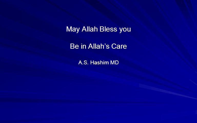 May Allah Bless you Be in Allah's Care A.S. Hashim MD