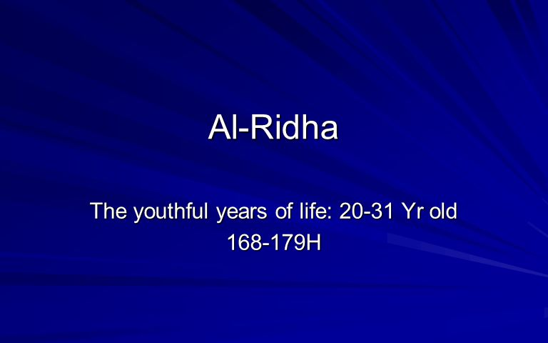 Al-Ridha The youthful years of life: 20-31 Yr old 168-179H