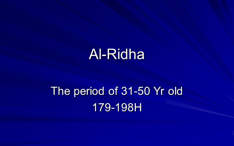 Al-Ridha The period of 31-50 Yr old 179-198H