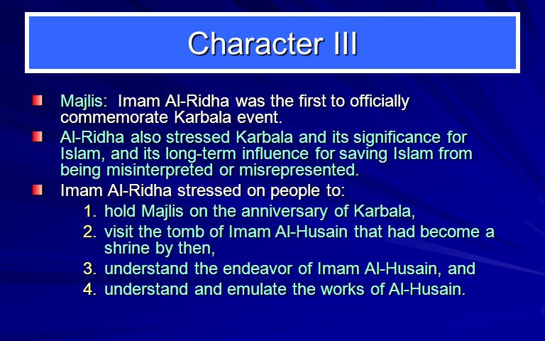 Character III Majlis: Imam Al-Ridha was the first to officially commemorate Karbala event.