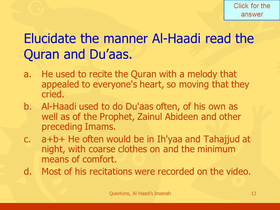 Click for the answer Questions, Al-Haadi s Imamah13 Elucidate the manner Al-Haadi read the Quran and Du'aas.