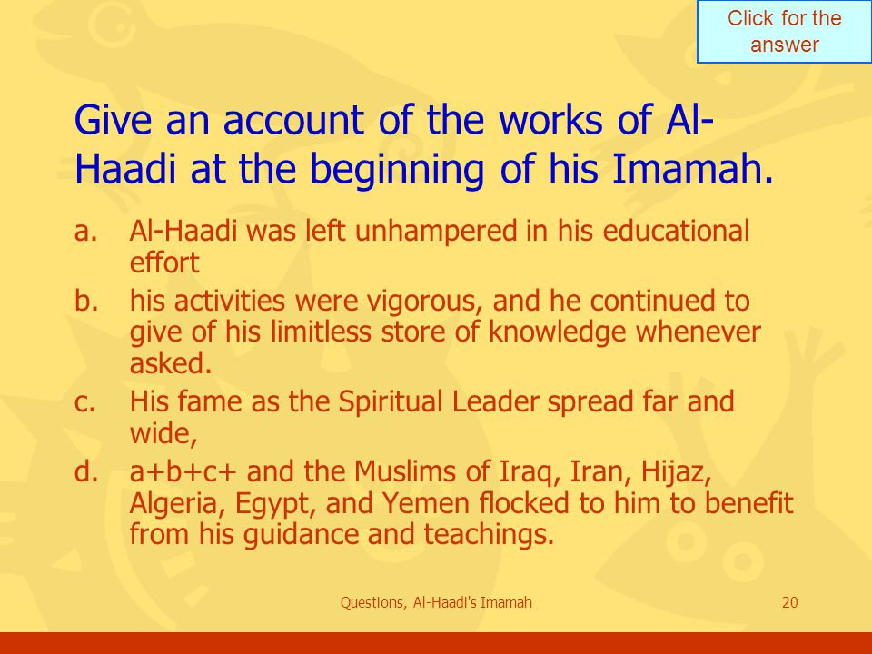 Click for the answer Questions, Al-Haadi s Imamah20 Give an account of the works of Al- Haadi at the beginning of his Imamah.