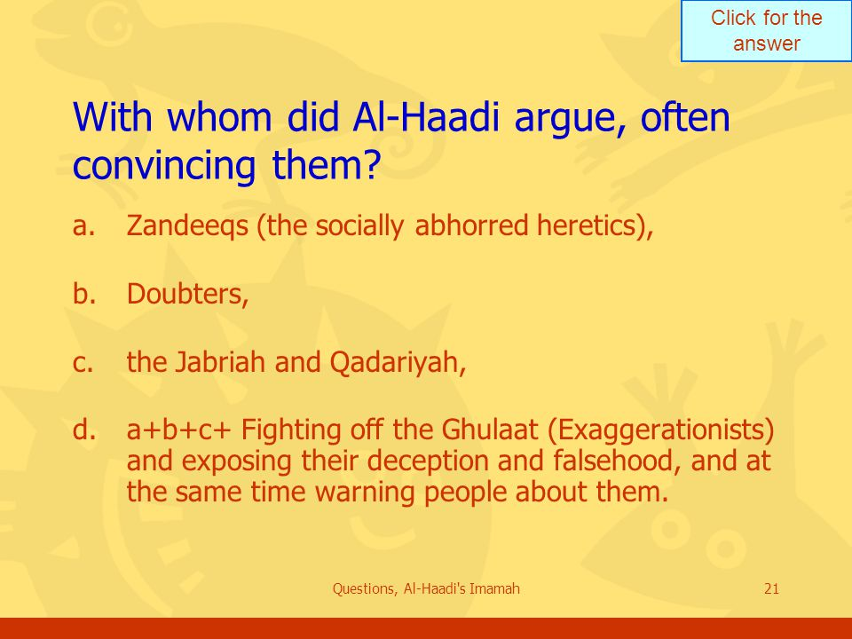 Click for the answer Questions, Al-Haadi s Imamah21 With whom did Al-Haadi argue, often convincing them.