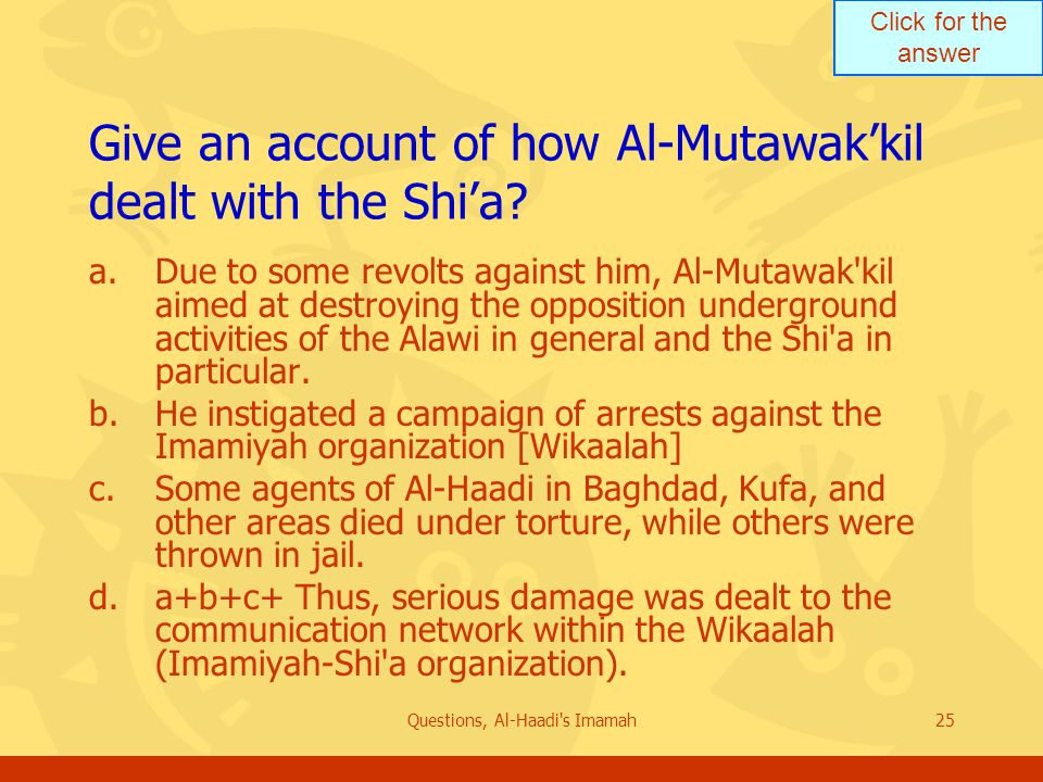 Click for the answer Questions, Al-Haadi s Imamah25 Give an account of how Al-Mutawak'kil dealt with the Shi'a.