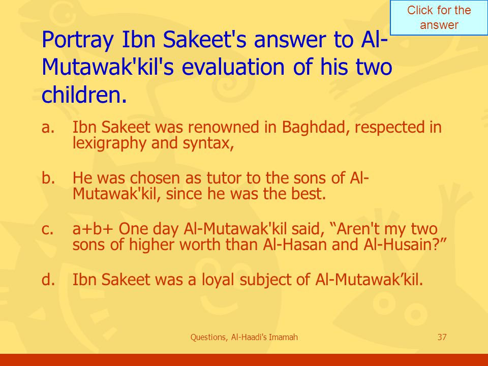 Click for the answer Questions, Al-Haadi s Imamah37 Portray Ibn Sakeet s answer to Al- Mutawak kil s evaluation of his two children.