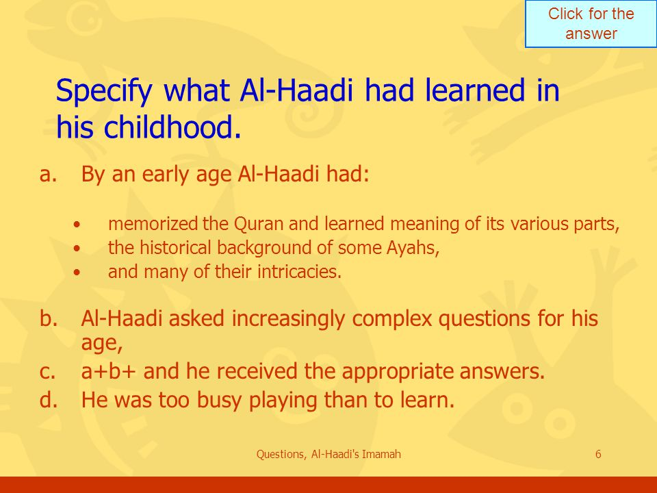 Click for the answer Questions, Al-Haadi s Imamah6 Specify what Al-Haadi had learned in his childhood.