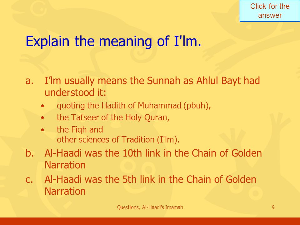 Click for the answer Questions, Al-Haadi s Imamah9 Explain the meaning of I lm.