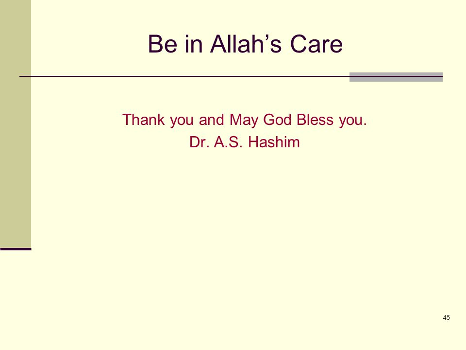 45 Be in Allah's Care Thank you and May God Bless you. Dr. A.S. Hashim