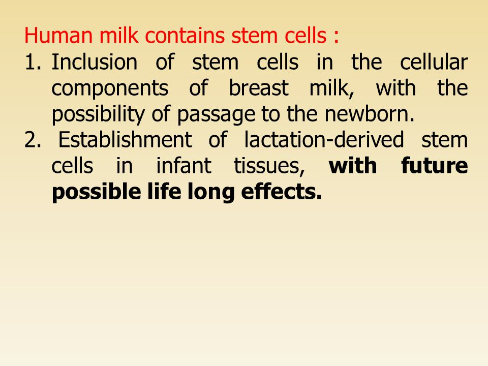 Human milk contains stem cells : 1.Inclusion of stem cells in the cellular components of breast milk, with the possibility of passage to the newborn.
