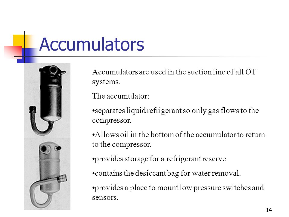 14 Accumulators Accumulators are used in the suction line of all OT systems.