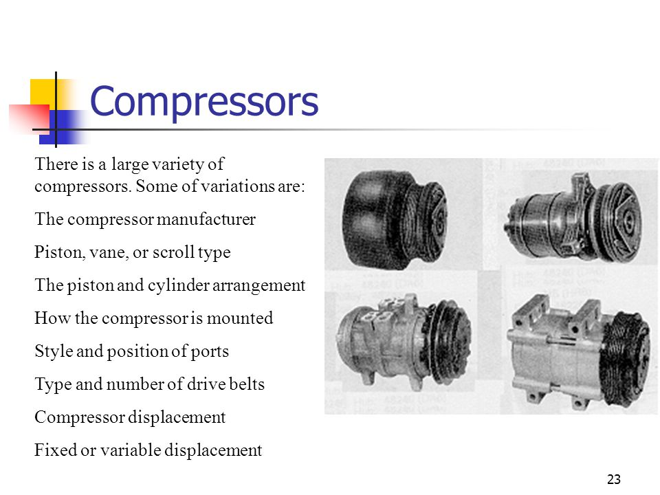 23 Compressors There is a large variety of compressors.