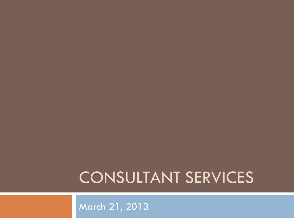 CONSULTANT SERVICES March 21, 2013