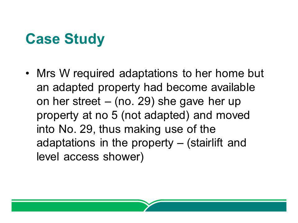 Case Study Mrs W required adaptations to her home but an adapted property had become available on her street – (no.