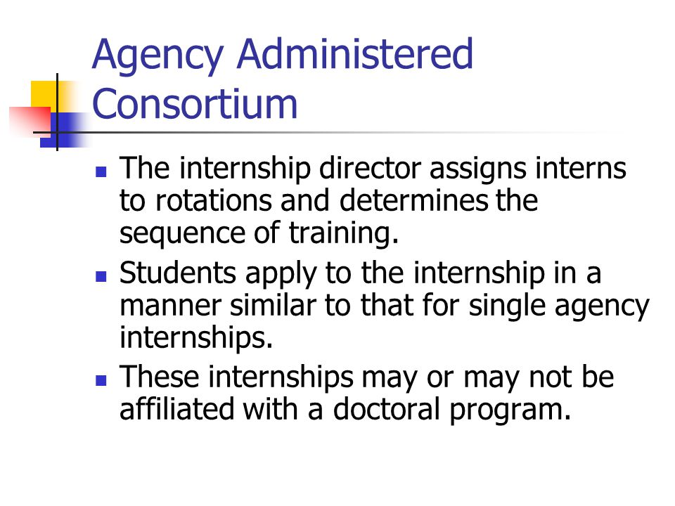 Agency Administered Consortium The internship director assigns interns to rotations and determines the sequence of training.