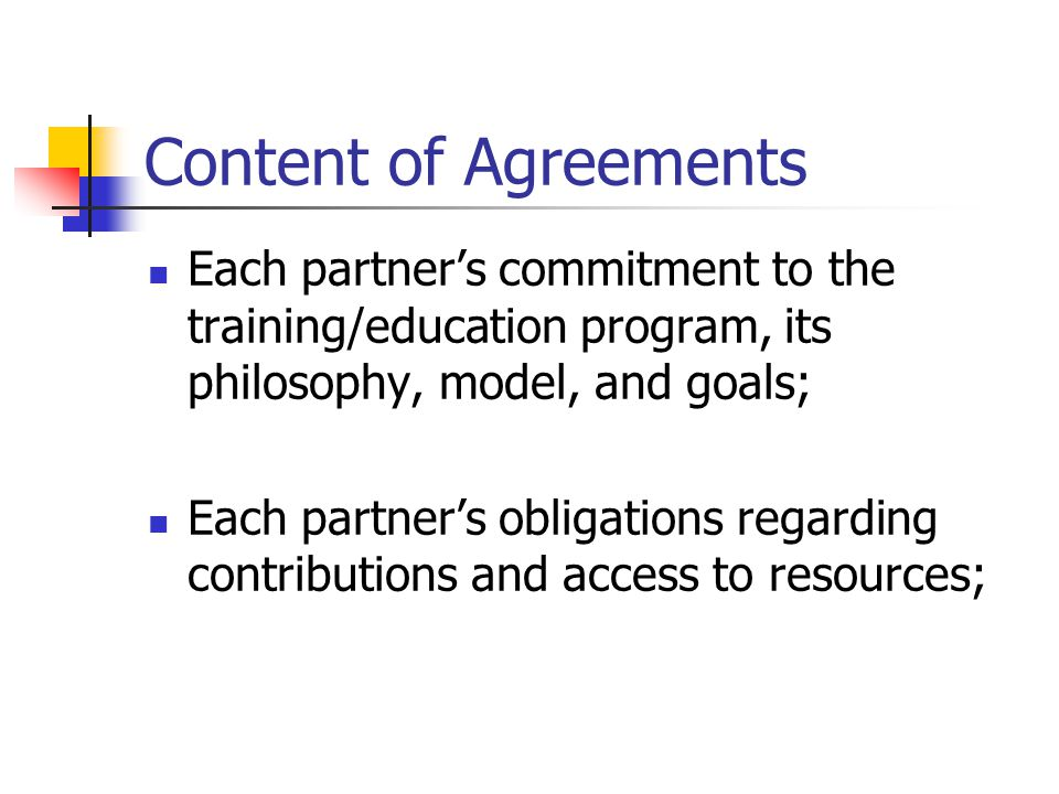 Content of Agreements Each partner's commitment to the training/education program, its philosophy, model, and goals; Each partner's obligations regarding contributions and access to resources;