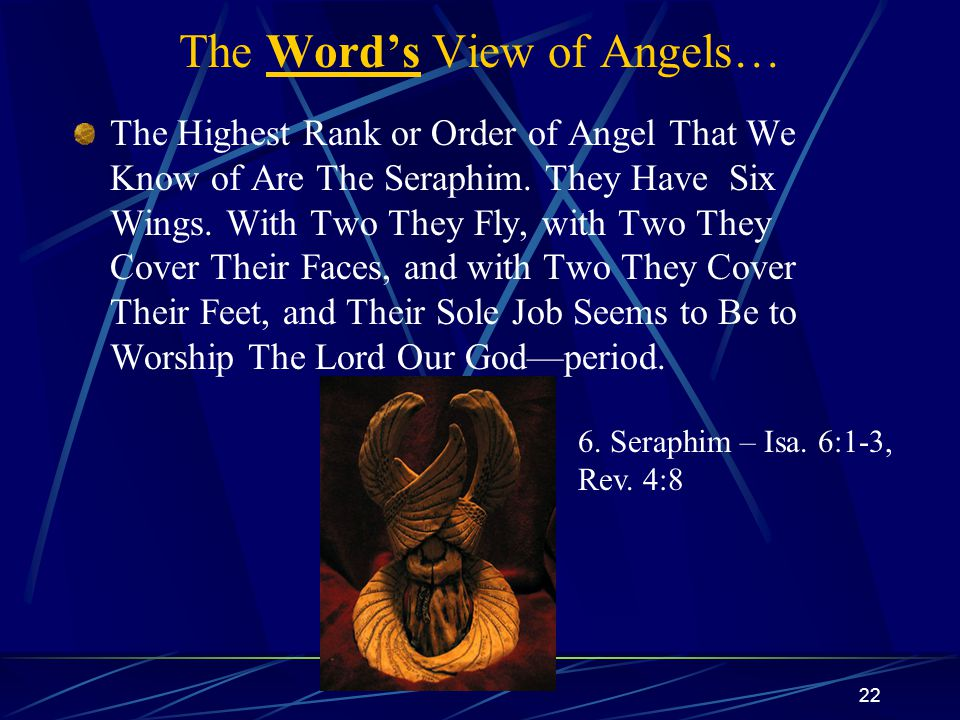 22 The Word's View of Angels… The Highest Rank or Order of Angel That We Know of Are The Seraphim.