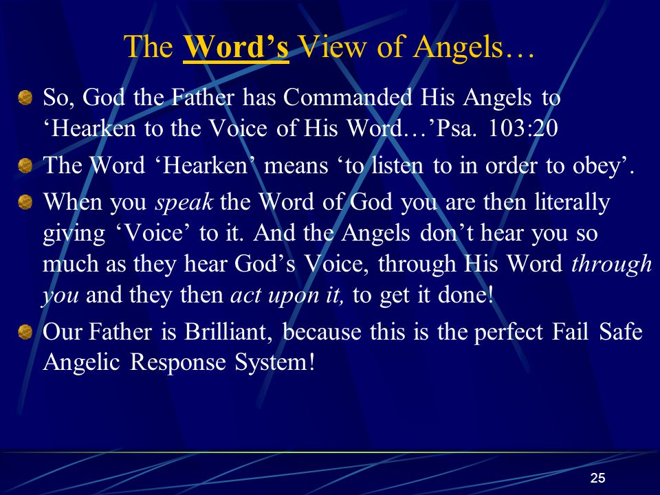 25 The Word's View of Angels… So, God the Father has Commanded His Angels to 'Hearken to the Voice of His Word…'Psa.