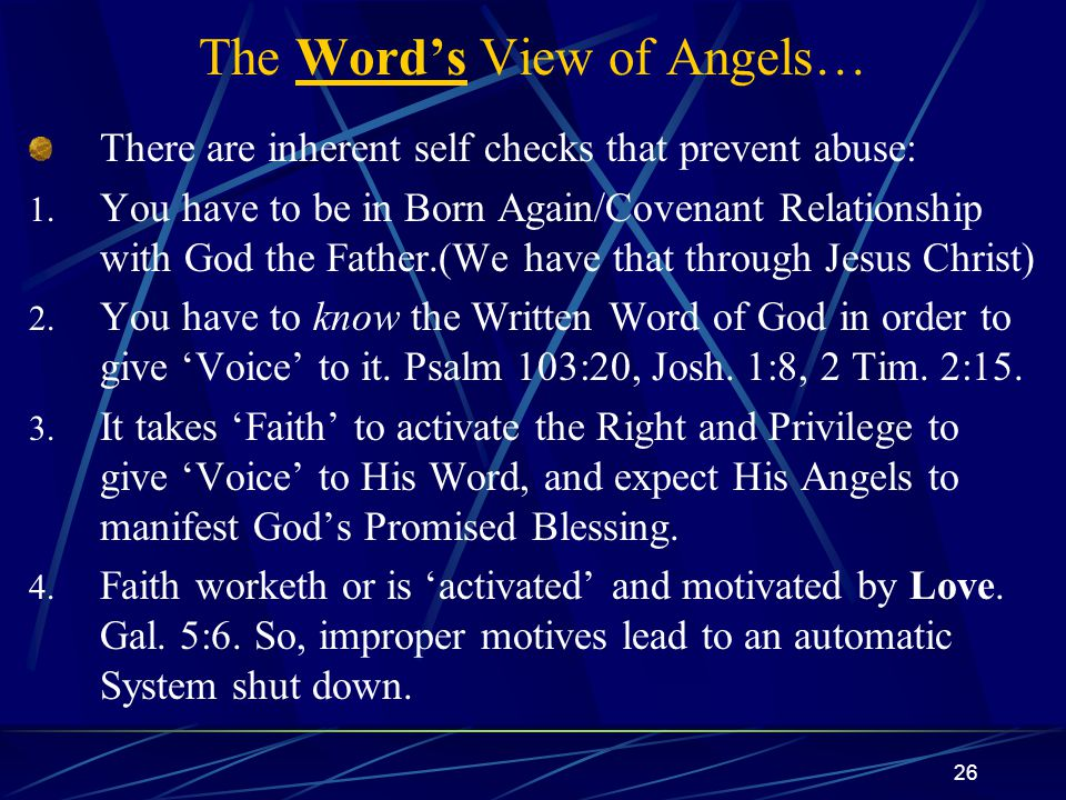 26 The Word's View of Angels… There are inherent self checks that prevent abuse: 1.